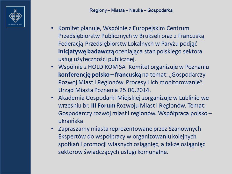 Regiony – Miasta – Nauka – Gospodarka Komitet planuje, Wspólnie z Europejskim Centrum Przedsiębiorstw Publicznych w Brukseli oraz z Francuską Federacją Przedsiębiorstw Lokalnych w Paryżu podjąć inicjatywę badawczą oceniająca stan polskiego sektora usług użyteczności publicznej.