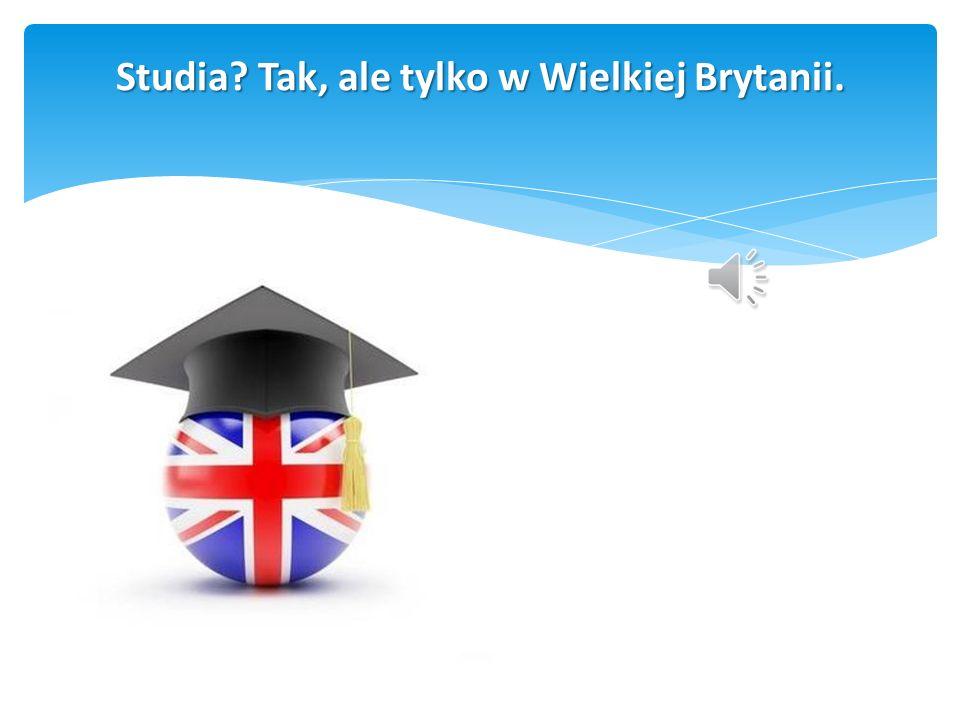 Studia? Tak, ale tylko w Wielkiej Brytanii.