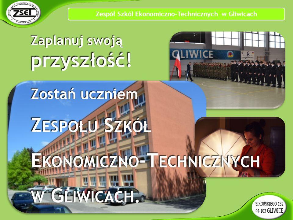 Zespół Szkół Ekonomiczno-Technicznych w Gliwicach Zaplanuj swoją przyszłość.
