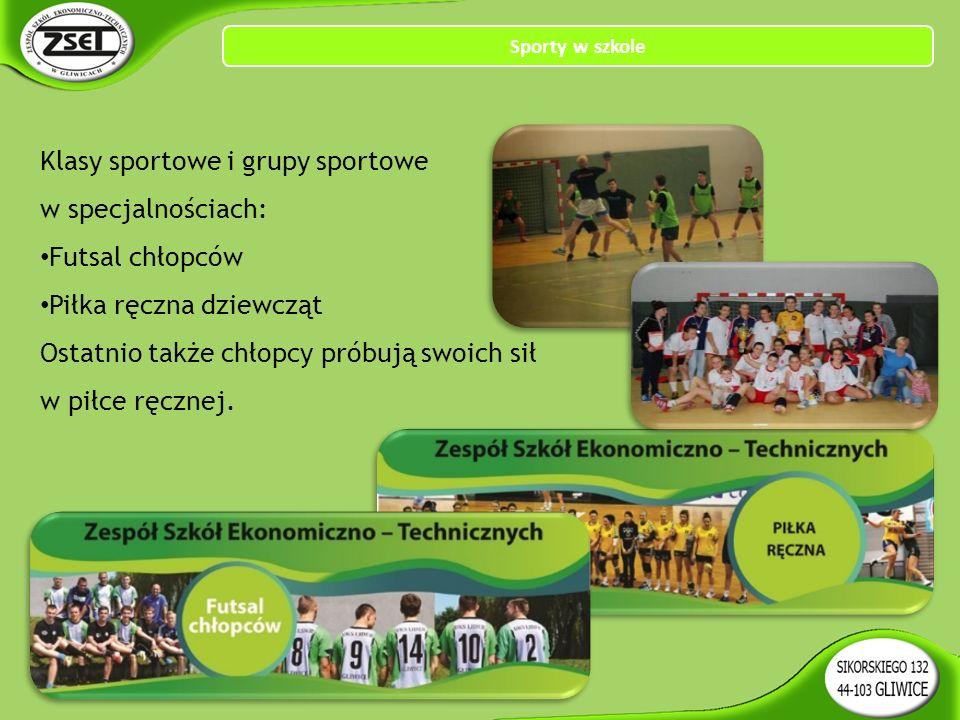 Klasy sportowe i grupy sportowe w specjalnościach: Futsal chłopców Piłka ręczna dziewcząt Ostatnio także chłopcy próbują swoich sił w piłce ręcznej.