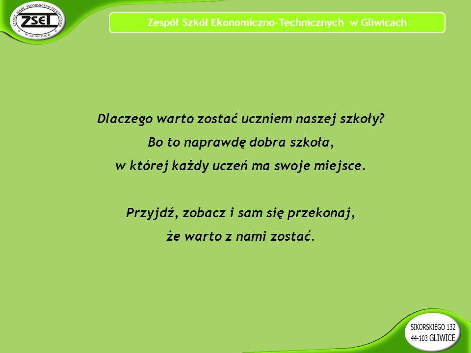 Zespół Szkół Ekonomiczno-Technicznych w Gliwicach Dlaczego warto zostać uczniem naszej szkoły.