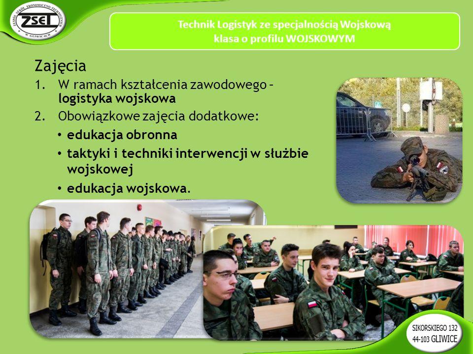 Zajęcia 1.W ramach kształcenia zawodowego – logistyka wojskowa 2.Obowiązkowe zajęcia dodatkowe: edukacja obronna taktyki i techniki interwencji w służbie wojskowej edukacja wojskowa.