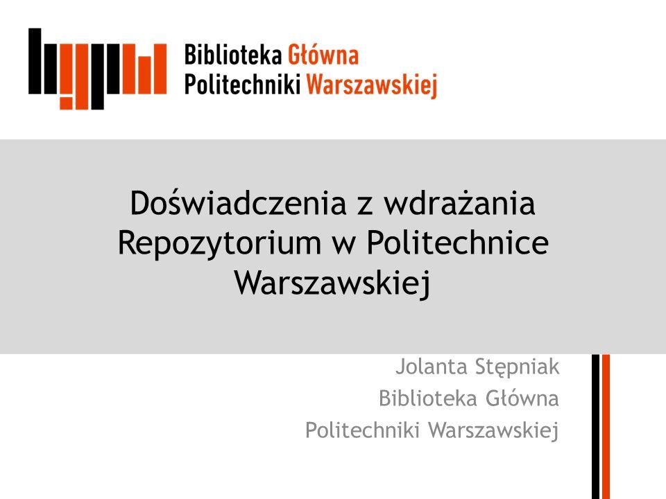 Doświadczenia z wdrażania Repozytorium w Politechnice Warszawskiej Jolanta Stępniak Biblioteka Główna Politechniki Warszawskiej