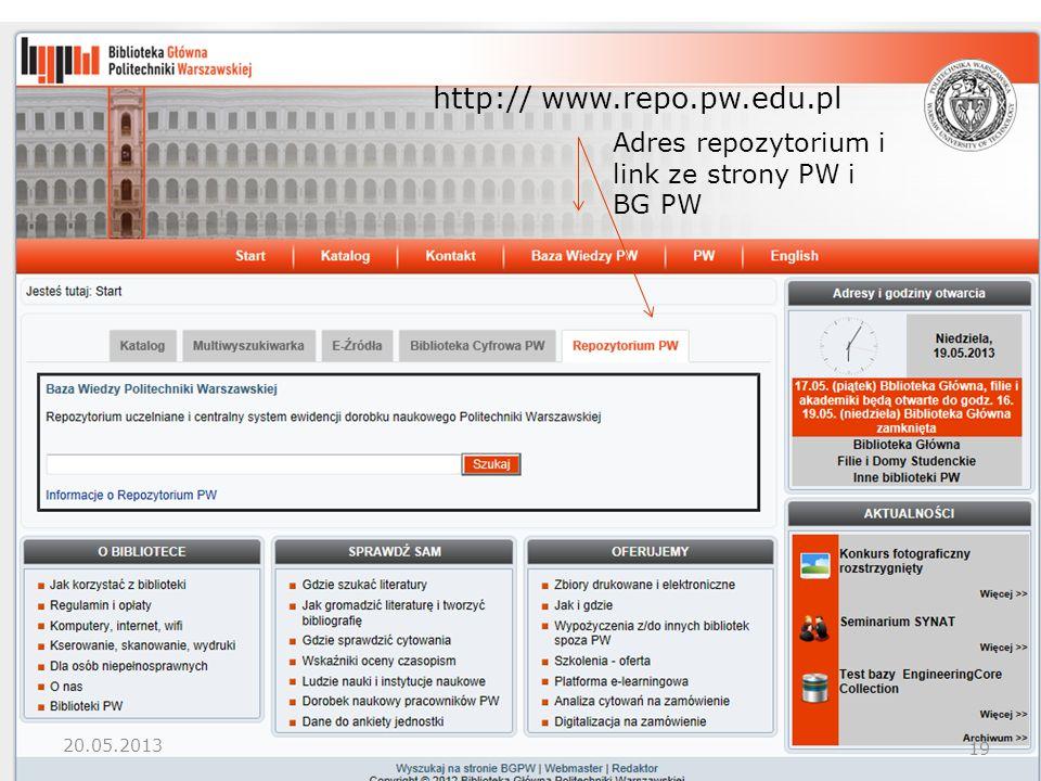 J.Stępniak: Wdrażanie Repozytorium w PW http:// www.repo.pw.edu.pl Adres repozytorium i link ze strony PW i BG PW 19 20.05.2013