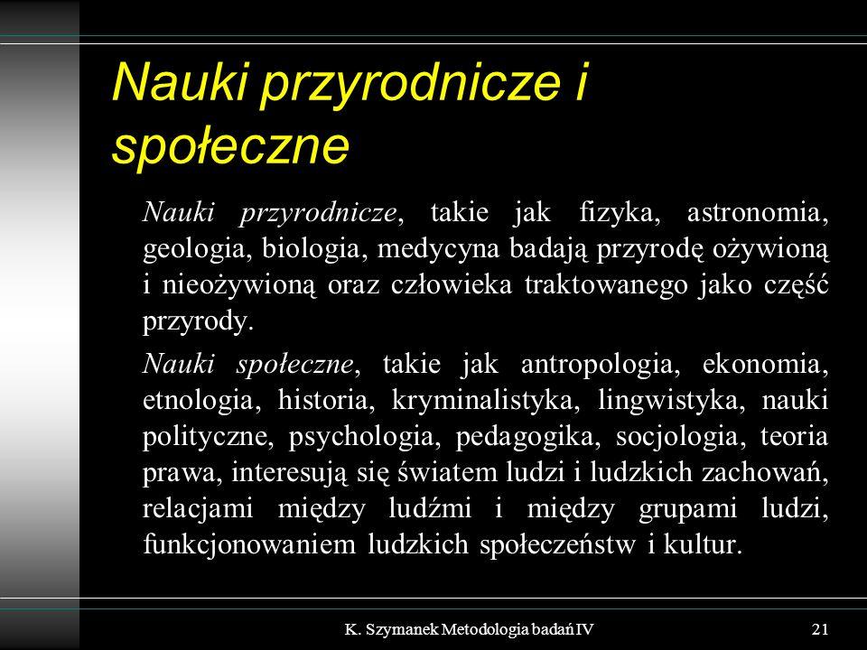 Nauki przyrodnicze i społeczne Nauki przyrodnicze, takie jak fizyka, astronomia, geologia, biologia, medycyna badają przyrodę ożywioną i nieożywioną o