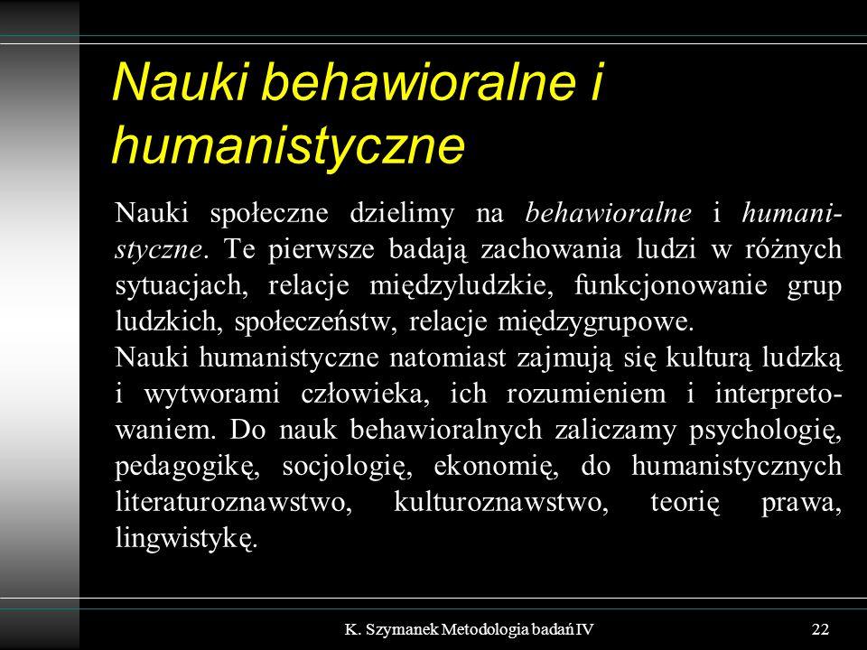 Nauki behawioralne i humanistyczne Nauki społeczne dzielimy na behawioralne i humani- styczne. Te pierwsze badają zachowania ludzi w różnych sytuacjac