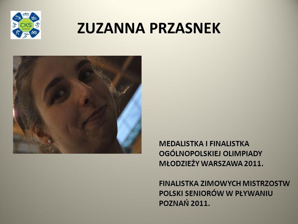 ZUZANNA PRZASNEK MEDALISTKA I FINALISTKA OGÓLNOPOLSKIEJ OLIMPIADY MŁODZIEŻY WARSZAWA 2011.