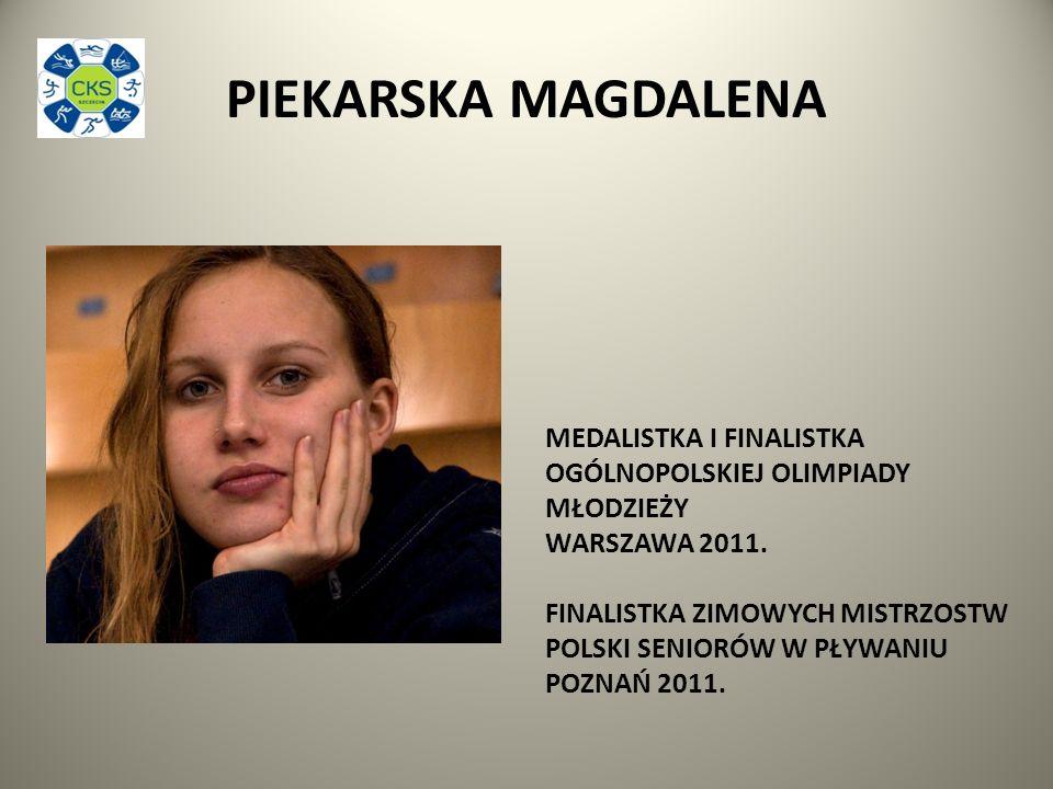 PIEKARSKA MAGDALENA MEDALISTKA I FINALISTKA OGÓLNOPOLSKIEJ OLIMPIADY MŁODZIEŻY WARSZAWA 2011.