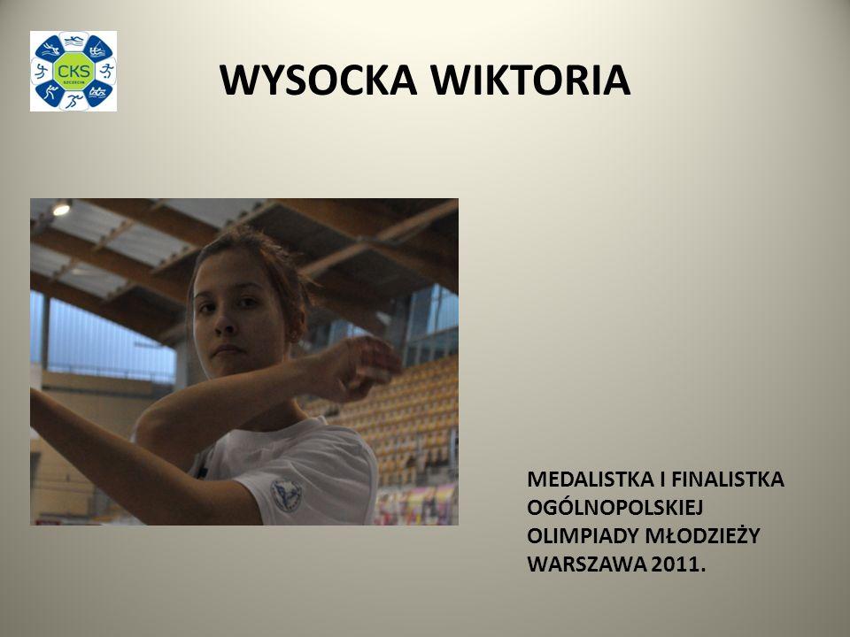 WYSOCKA WIKTORIA MEDALISTKA I FINALISTKA OGÓLNOPOLSKIEJ OLIMPIADY MŁODZIEŻY WARSZAWA 2011.