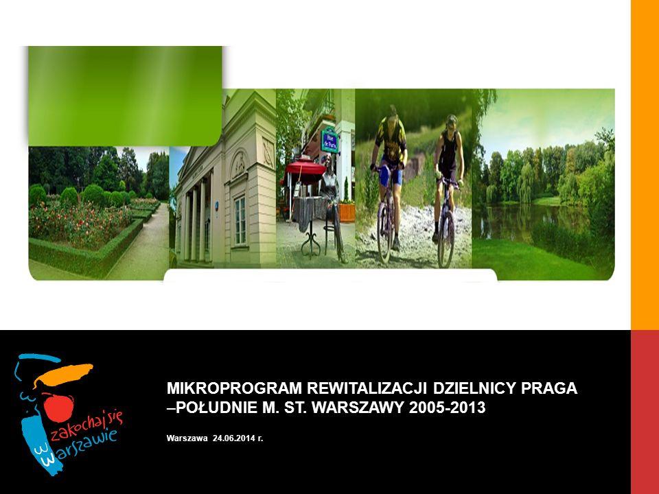 MIKROPROGRAM REWITALIZACJI DZIELNICY PRAGA –POŁUDNIE M. ST. WARSZAWY 2005-2013 Warszawa 24.06.2014 r.