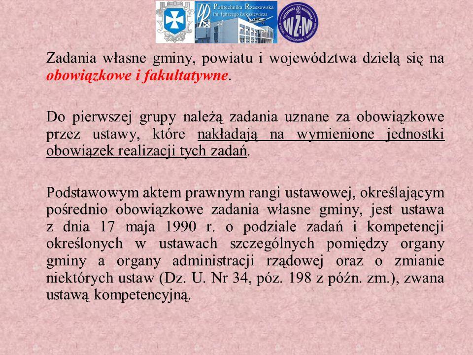 Zadania własne gminy, powiatu i województwa dzielą się na obowiązkowe i fakultatywne. Do pierwszej grupy należą zadania uznane za obowiązkowe przez us