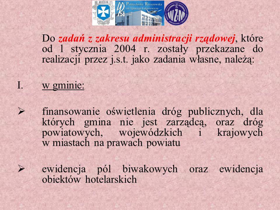 Do zadań z zakresu administracji rządowej, które od l stycznia 2004 r. zostały przekazane do realizacji przez j.s.t. jako zadania własne, należą: I.w