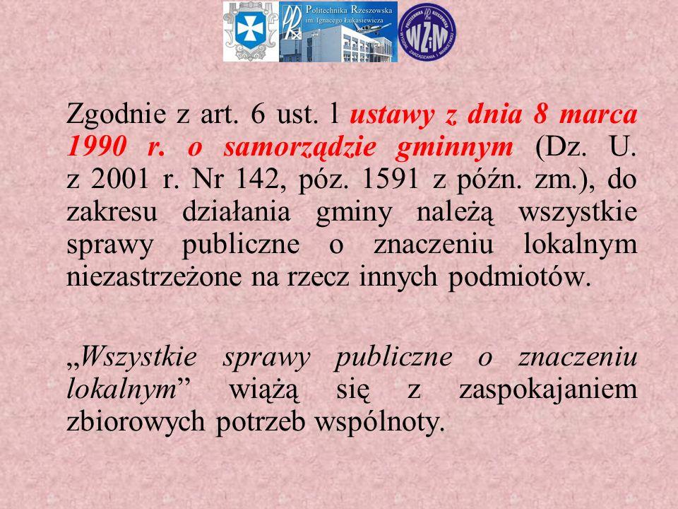 Zgodnie z art. 6 ust. l ustawy z dnia 8 marca 1990 r. o samorządzie gminnym (Dz. U. z 2001 r. Nr 142, póz. 1591 z późn. zm.), do zakresu działania gmi
