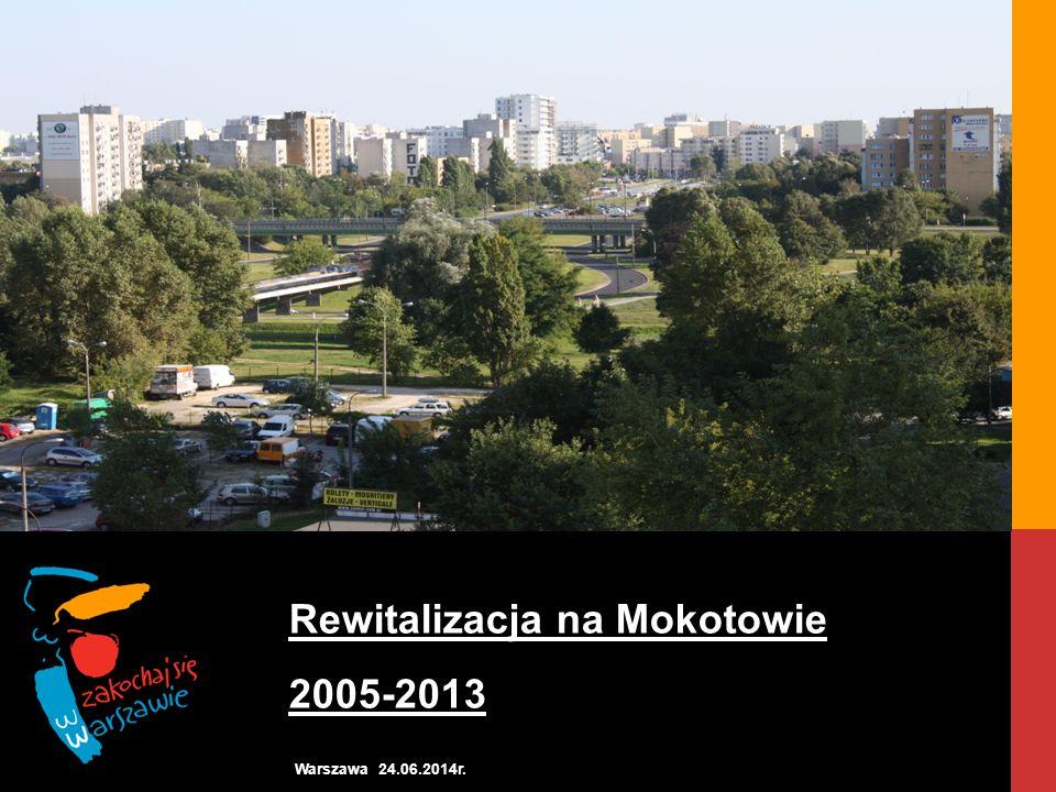Rewitalizacja na Mokotowie 2005-2013 Warszawa 24.06.2014r.