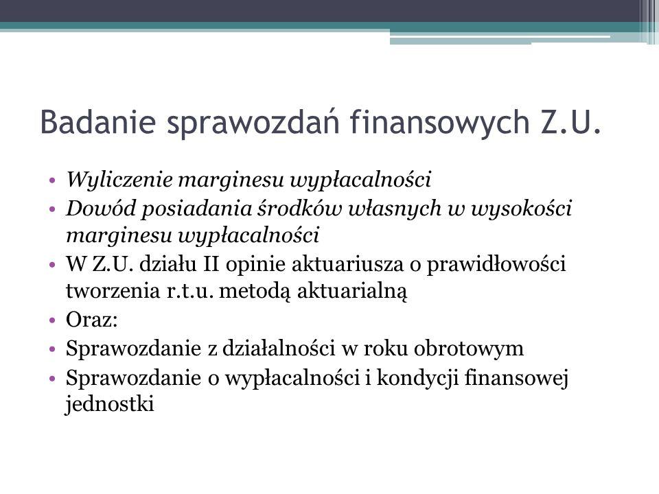 Badanie sprawozdań finansowych Z.U. Wyliczenie marginesu wypłacalności Dowód posiadania środków własnych w wysokości marginesu wypłacalności W Z.U. dz