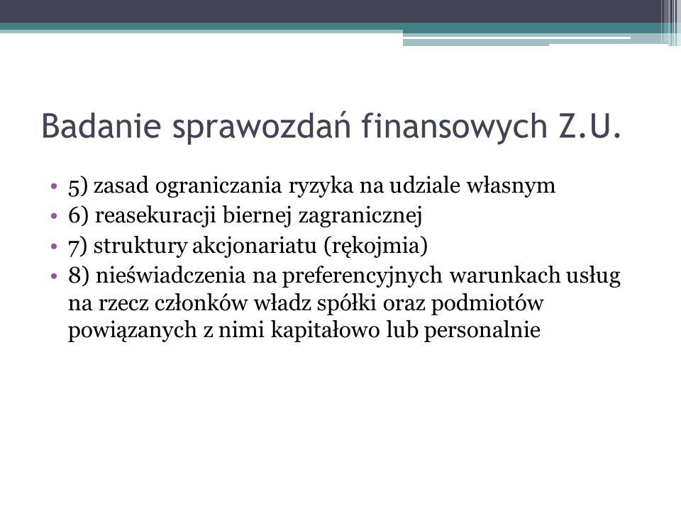 Badanie sprawozdań finansowych Z.U. 5) zasad ograniczania ryzyka na udziale własnym 6) reasekuracji biernej zagranicznej 7) struktury akcjonariatu (rę