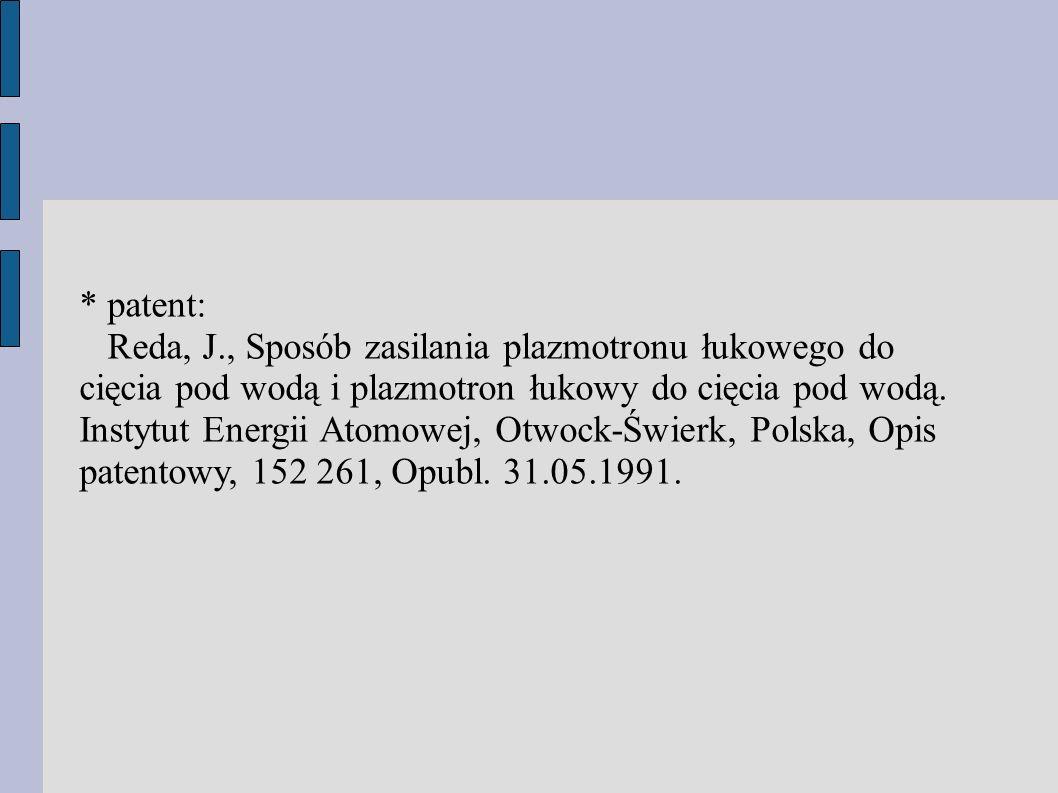 * patent: Reda, J., Sposób zasilania plazmotronu łukowego do cięcia pod wodą i plazmotron łukowy do cięcia pod wodą.