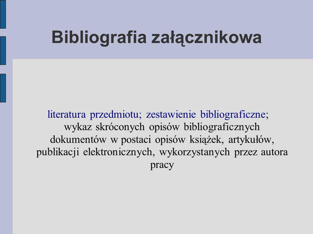 Bibliografia załącznikowa literatura przedmiotu; zestawienie bibliograficzne; wykaz skróconych opisów bibliograficznych dokumentów w postaci opisów książek, artykułów, publikacji elektronicznych, wykorzystanych przez autora pracy
