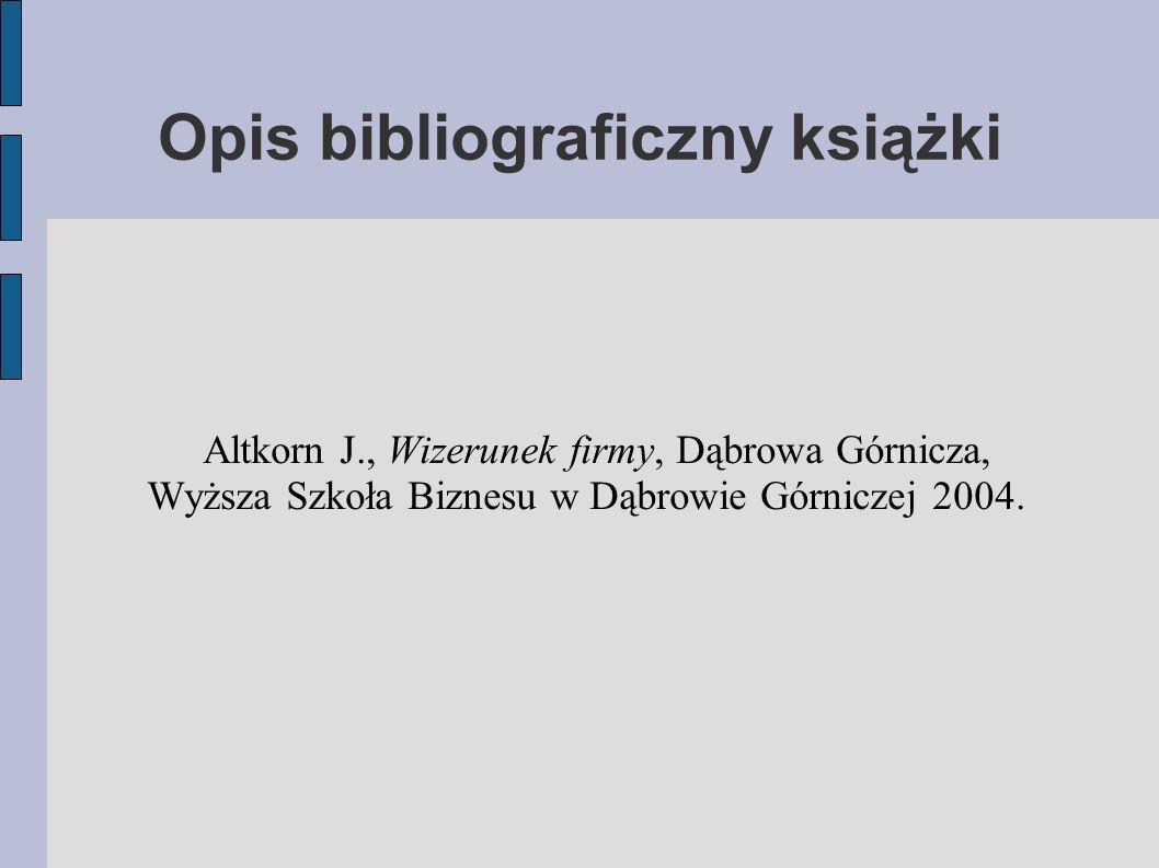 Opis bibliograficzny książki Altkorn J., Wizerunek firmy, Dąbrowa Górnicza, Wyższa Szkoła Biznesu w Dąbrowie Górniczej 2004.