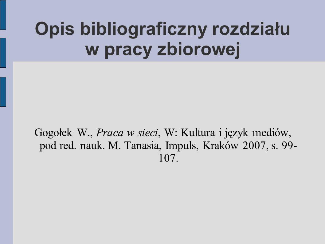 Opis bibliograficzny rozdziału w pracy zbiorowej Gogołek W., Praca w sieci, W: Kultura i język mediów, pod red.