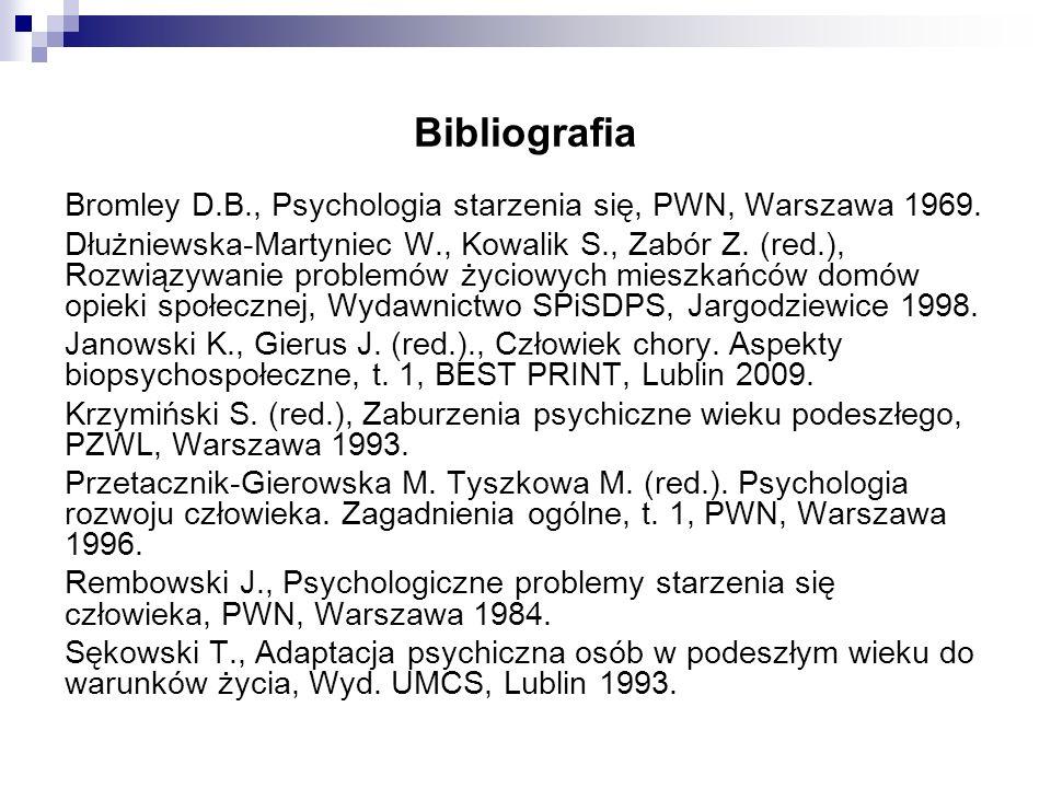 Bibliografia Bromley D.B., Psychologia starzenia się, PWN, Warszawa 1969. Dłużniewska-Martyniec W., Kowalik S., Zabór Z. (red.), Rozwiązywanie problem