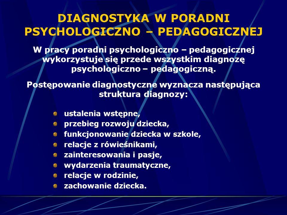 DIAGNOSTYKA W PORADNI PSYCHOLOGICZNO – PEDAGOGICZNEJ W pracy poradni psychologiczno – pedagogicznej wykorzystuje się przede wszystkim diagnozę psychologiczno – pedagogiczną.
