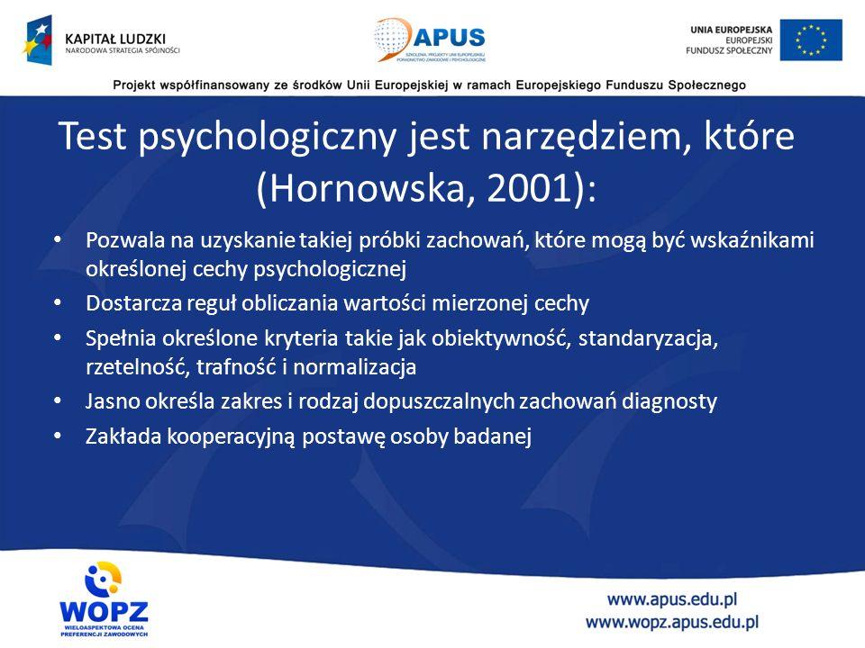 Definicja testu Test psychologiczny jest specyficzną procedurą diagnozowania. Test może być zbiorem zadań lub pytań, które w standardowych warunkach m