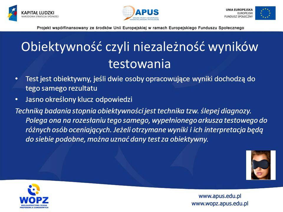 Kryteria dobroci testów psychologicznych Obiektywność Standaryzacja Rzetelność Trafność Normy Właściwa adaptacja