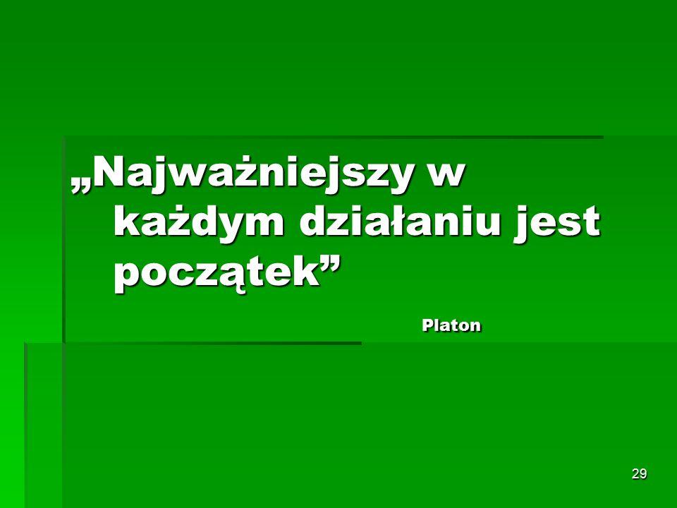 """29 """"Najważniejszy w każdym działaniu jest początek Platon """"Najważniejszy w każdym działaniu jest początek Platon"""