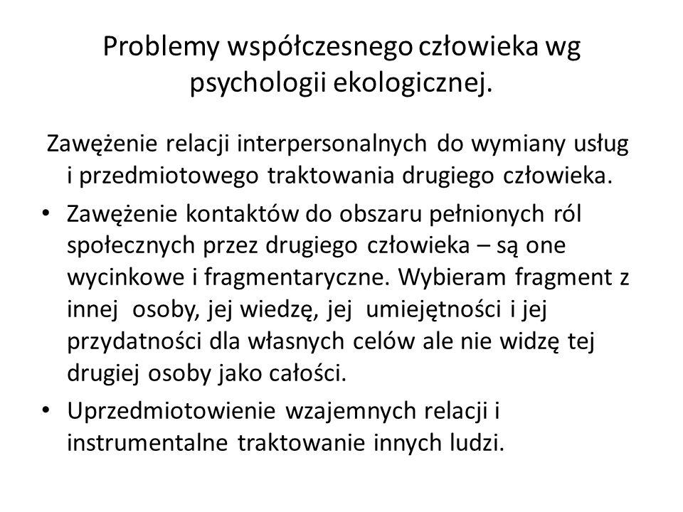 Problemy współczesnego człowieka wg psychologii ekologicznej. Zawężenie relacji interpersonalnych do wymiany usług i przedmiotowego traktowania drugie