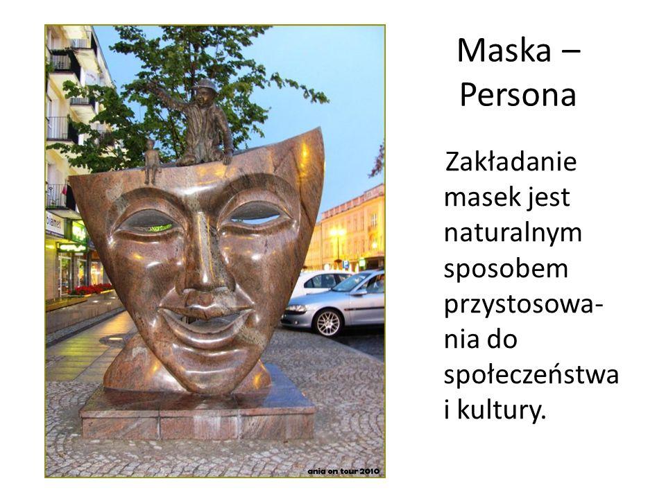 Maska – Persona Zakładanie masek jest naturalnym sposobem przystosowa- nia do społeczeństwa i kultury.