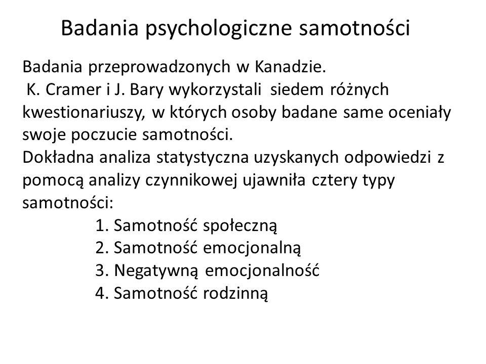 Badania psychologiczne samotności Badania przeprowadzonych w Kanadzie. K. Cramer i J. Bary wykorzystali siedem różnych kwestionariuszy, w których osob