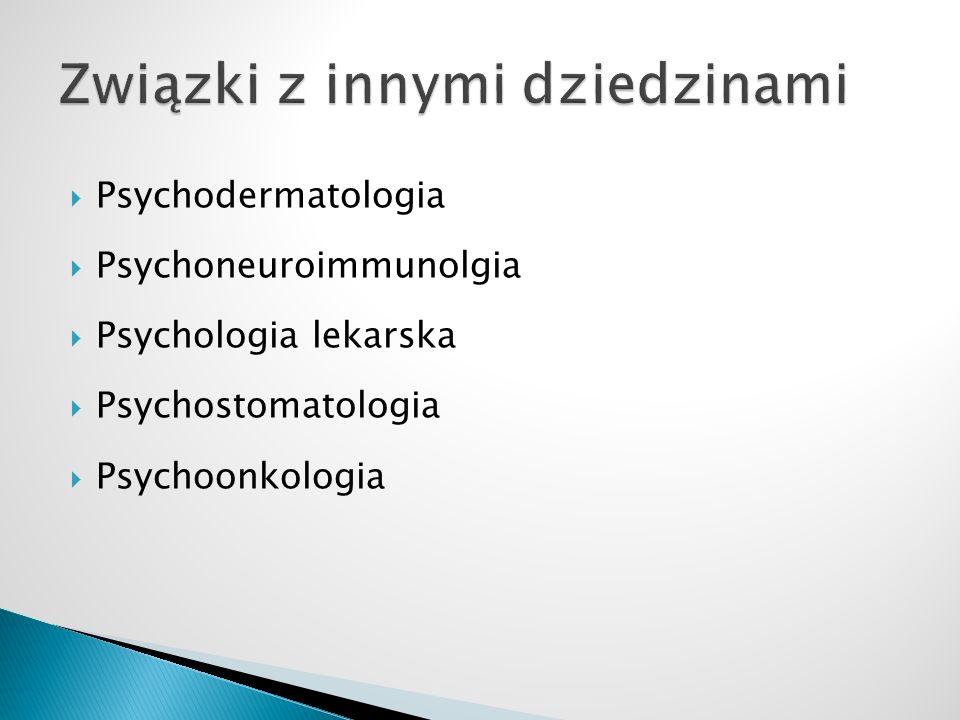  Psychodermatologia  Psychoneuroimmunolgia  Psychologia lekarska  Psychostomatologia  Psychoonkologia