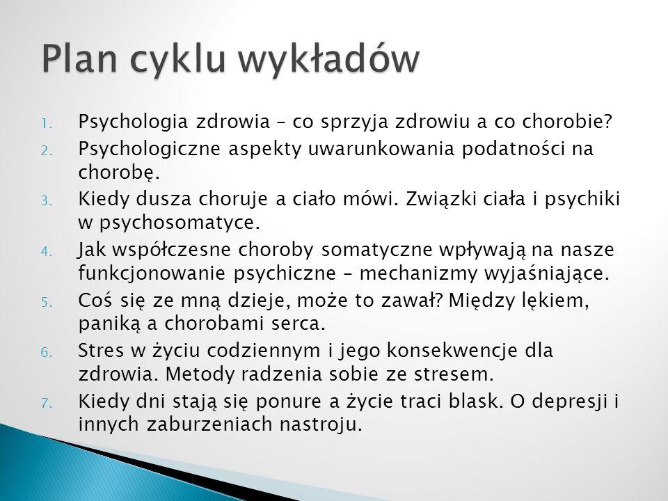 1. Psychologia zdrowia – co sprzyja zdrowiu a co chorobie? 2. Psychologiczne aspekty uwarunkowania podatności na chorobę. 3. Kiedy dusza choruje a cia