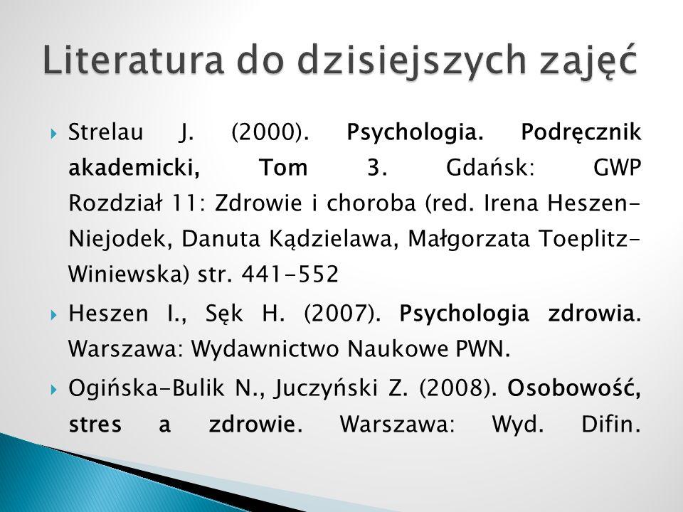  Strelau J. (2000). Psychologia. Podręcznik akademicki, Tom 3. Gdańsk: GWP Rozdział 11: Zdrowie i choroba (red. Irena Heszen- Niejodek, Danuta Kądzie