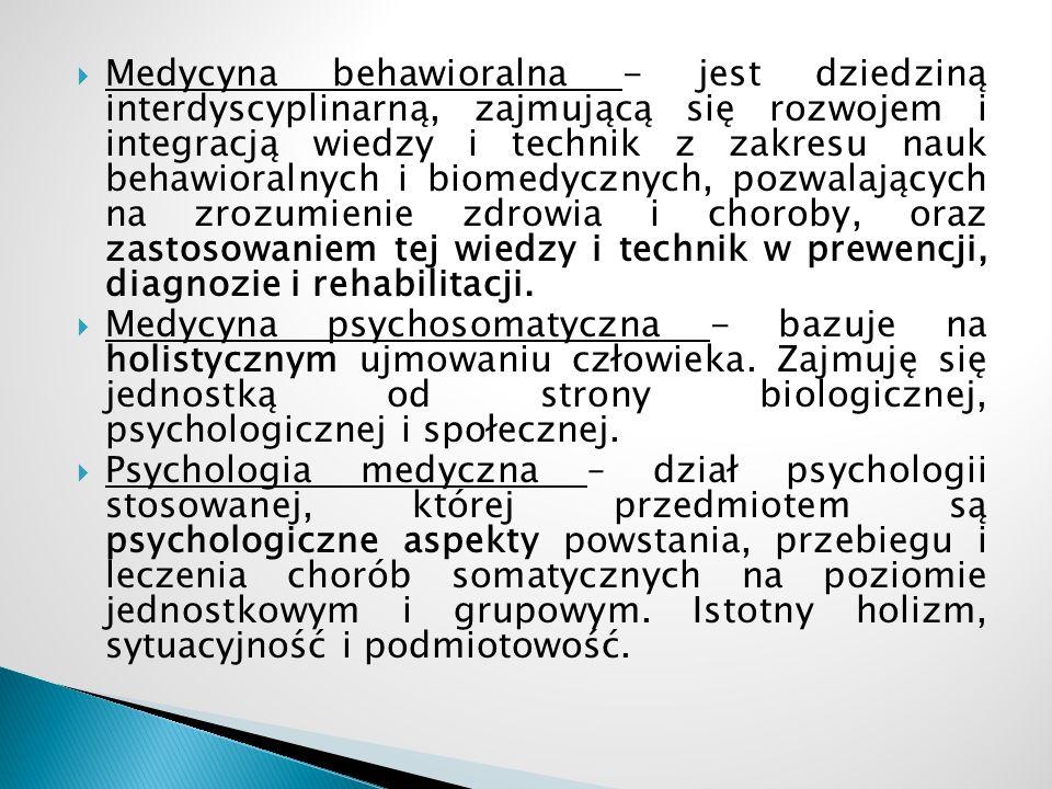  Medycyna behawioralna - jest dziedziną interdyscyplinarną, zajmującą się rozwojem i integracją wiedzy i technik z zakresu nauk behawioralnych i biom