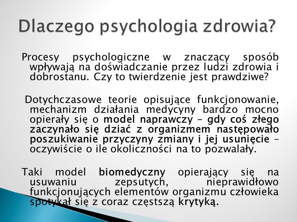  Psychologia zdrowia jako dział psychologii zajmujący się poznaniem wpływu czynników psychologicznych na to, że ludzie pozostają zdrowi, określeniem ich znaczenia w powstawaniu chorób oraz ich roli w kształtowaniu zachowania ludzi, kiedy zachorują (Heszen, Niejodek, 1998)