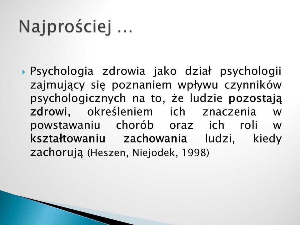  Psychologia zdrowia jako dział psychologii zajmujący się poznaniem wpływu czynników psychologicznych na to, że ludzie pozostają zdrowi, określeniem