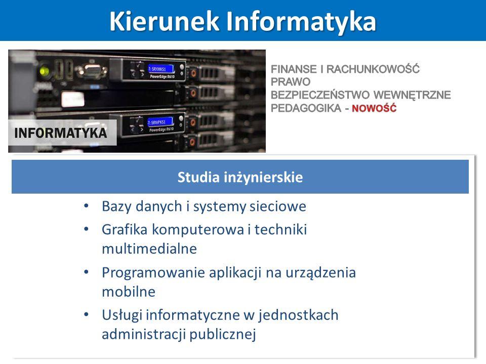 Kierunek Informatyka Studia inżynierskie Bazy danych i systemy sieciowe Grafika komputerowa i techniki multimedialne Programowanie aplikacji na urządzenia mobilne Usługi informatyczne w jednostkach administracji publicznej