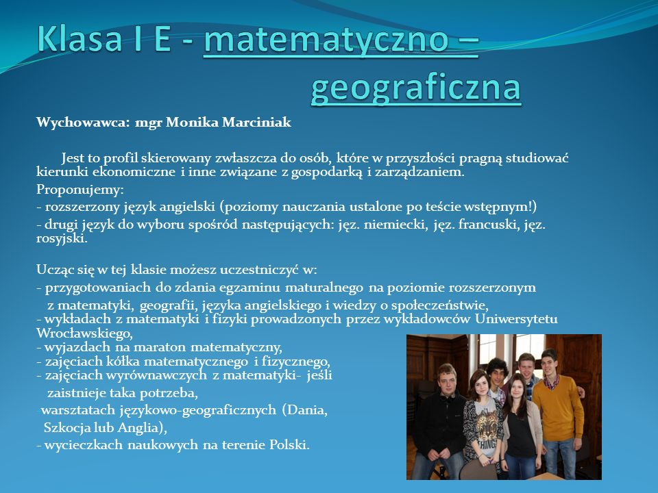Wychowawca: mgr Monika Marciniak Jest to profil skierowany zwłaszcza do osób, które w przyszłości pragną studiować kierunki ekonomiczne i inne związan