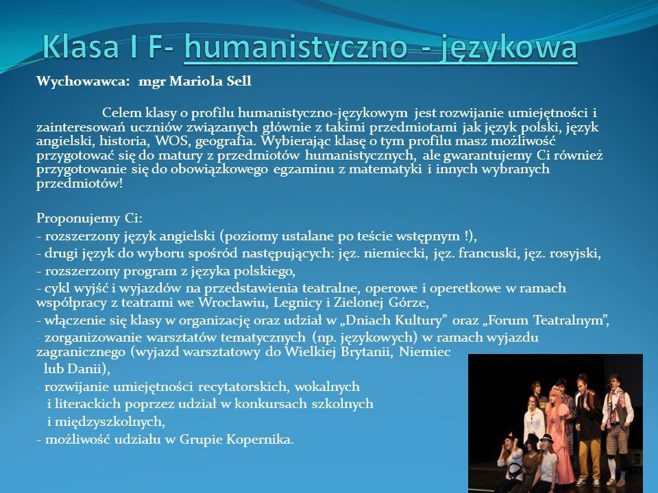 Wychowawca: mgr Mariola Sell Celem klasy o profilu humanistyczno-językowym jest rozwijanie umiejętności i zainteresowań uczniów związanych głównie z t