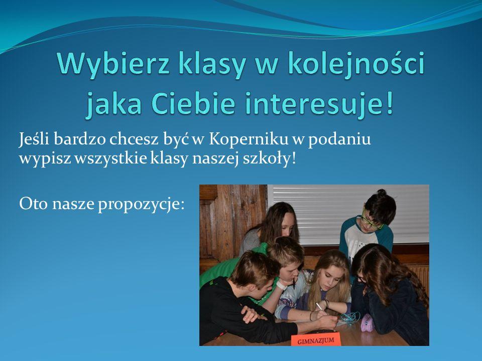 Jeśli bardzo chcesz być w Koperniku w podaniu wypisz wszystkie klasy naszej szkoły! Oto nasze propozycje: