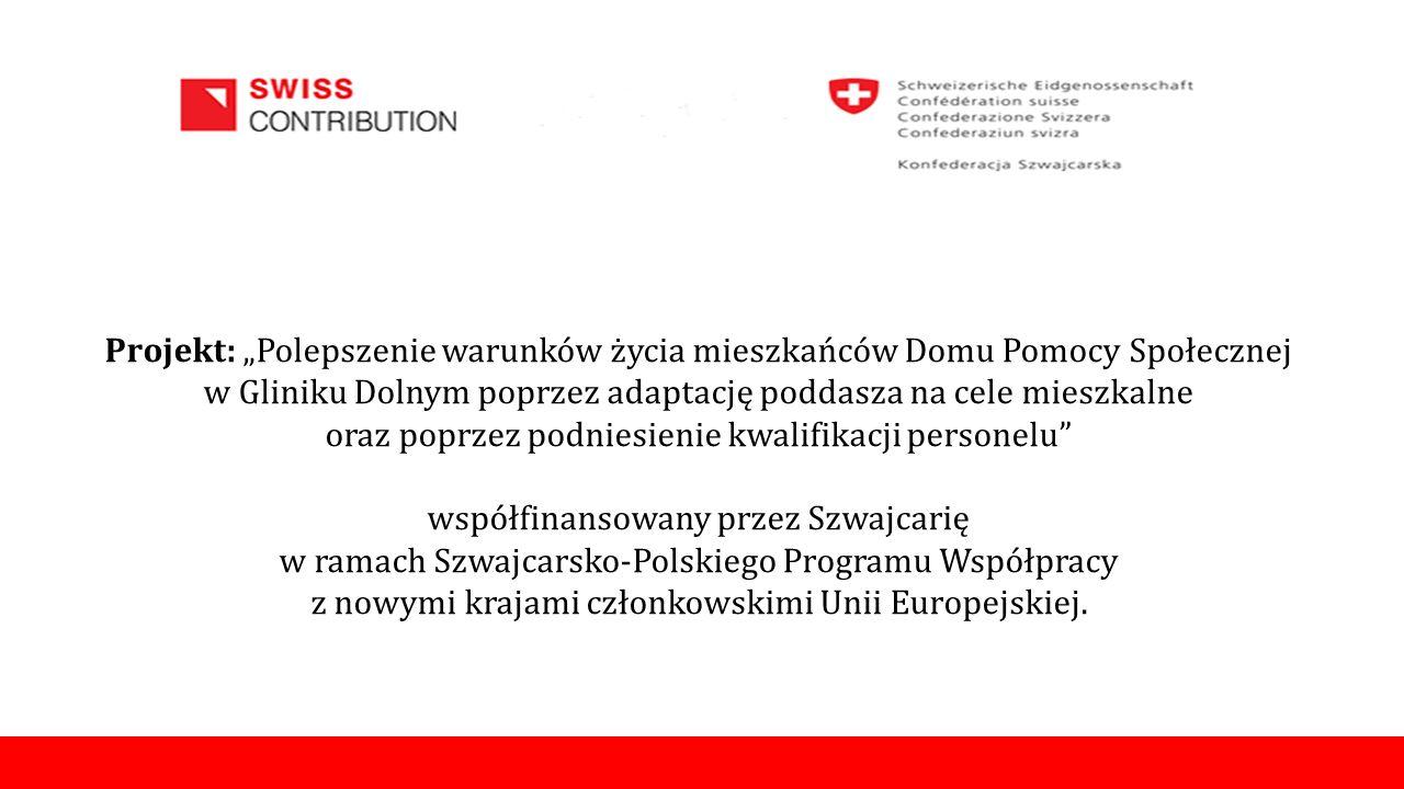 """Projekt: """"Polepszenie warunków życia mieszkańców Domu Pomocy Społecznej w Gliniku Dolnym poprzez adaptację poddasza na cele mieszkalne oraz poprzez podniesienie kwalifikacji personelu współfinansowany przez Szwajcarię w ramach Szwajcarsko-Polskiego Programu Współpracy z nowymi krajami członkowskimi Unii Europejskiej."""