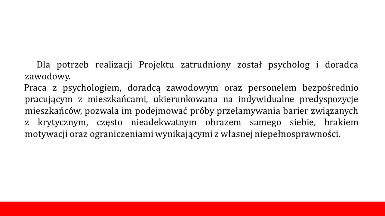 Dla potrzeb realizacji Projektu zatrudniony został psycholog i doradca zawodowy.