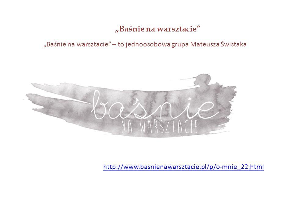 """""""Baśnie na warsztacie """"Baśnie na warsztacie – to jednoosobowa grupa Mateusza Świstaka http://www.basnienawarsztacie.pl/p/o-mnie_22.html"""