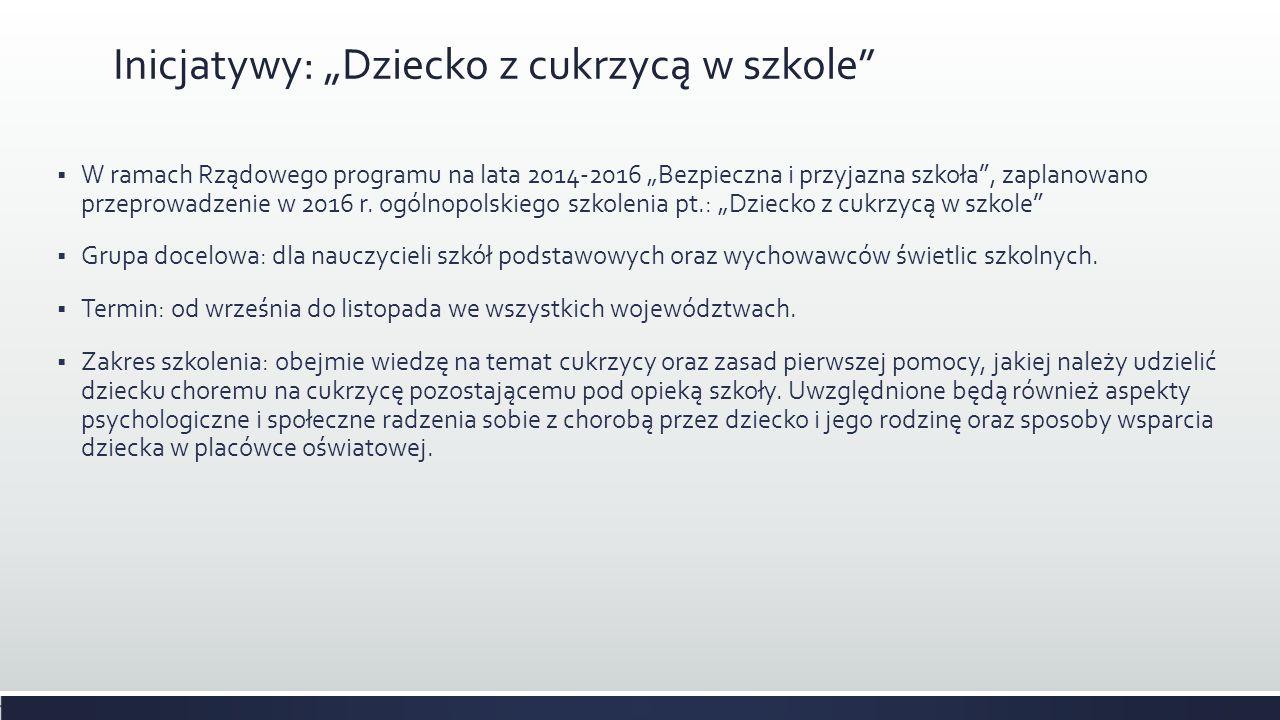 """Inicjatywy: """"Dziecko z cukrzycą w szkole  W ramach Rządowego programu na lata 2014-2016 """"Bezpieczna i przyjazna szkoła , zaplanowano przeprowadzenie w 2016 r."""
