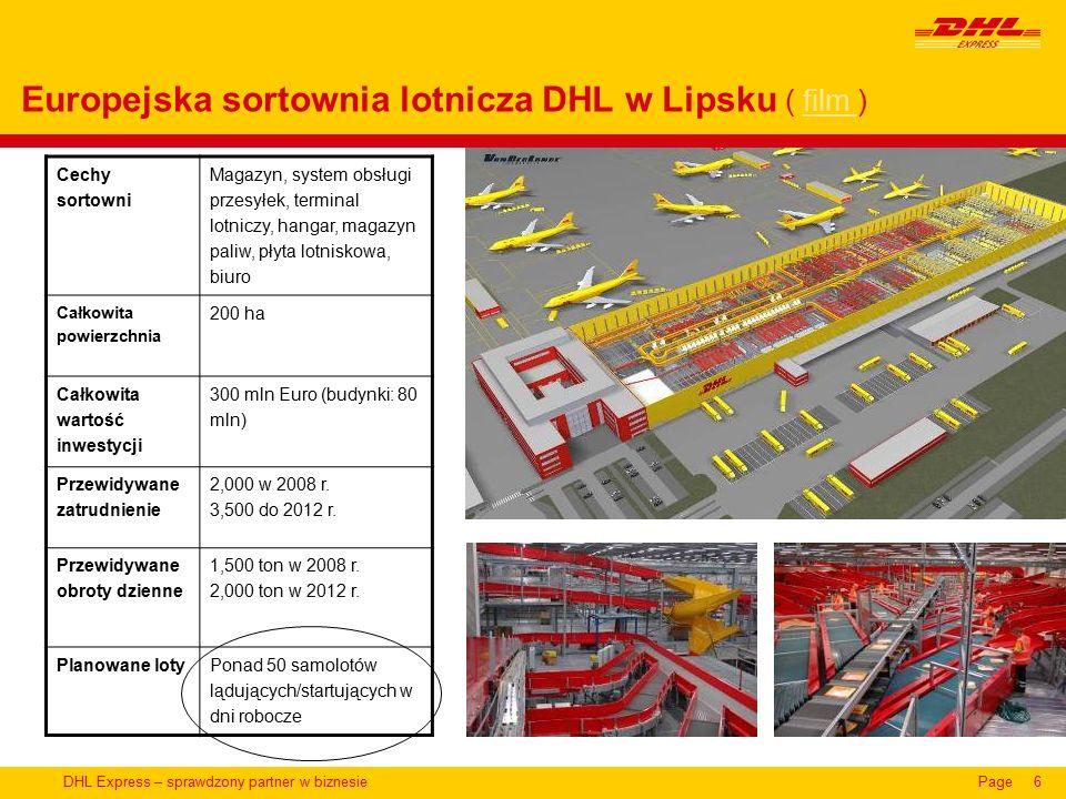DHL Express – sprawdzony partner w biznesiePage6 Europejska sortownia lotnicza DHL w Lipsku ( film )film Cechy sortowni Magazyn, system obsługi przesyłek, terminal lotniczy, hangar, magazyn paliw, płyta lotniskowa, biuro Całkowita powierzchnia 200 ha Całkowita wartość inwestycji 300 mln Euro (budynki: 80 mln) Przewidywane zatrudnienie 2,000 w 2008 r.