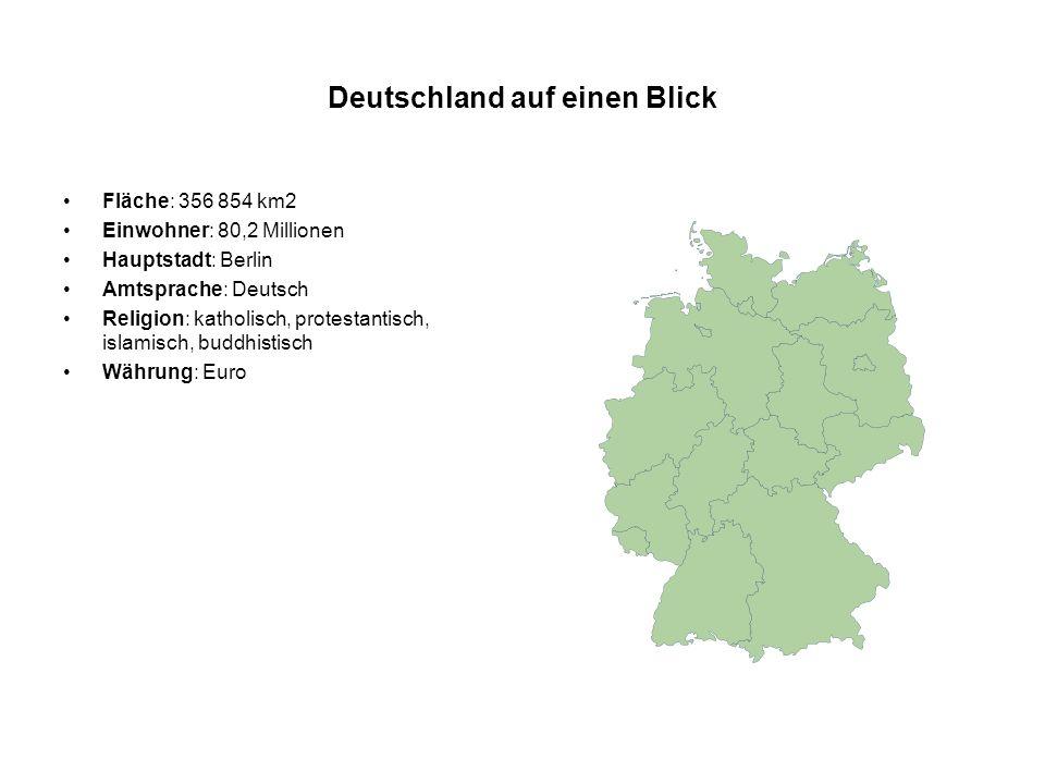 Deutschland auf einen Blick Fläche: 356 854 km2 Einwohner: 80,2 Millionen Hauptstadt: Berlin Amtsprache: Deutsch Religion: katholisch, protestantisch, islamisch, buddhistisch Währung: Euro