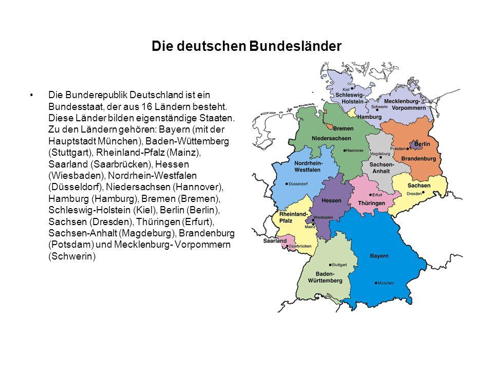 Die deutschen Bundesländer Die Bunderepublik Deutschland ist ein Bundesstaat, der aus 16 Ländern besteht.