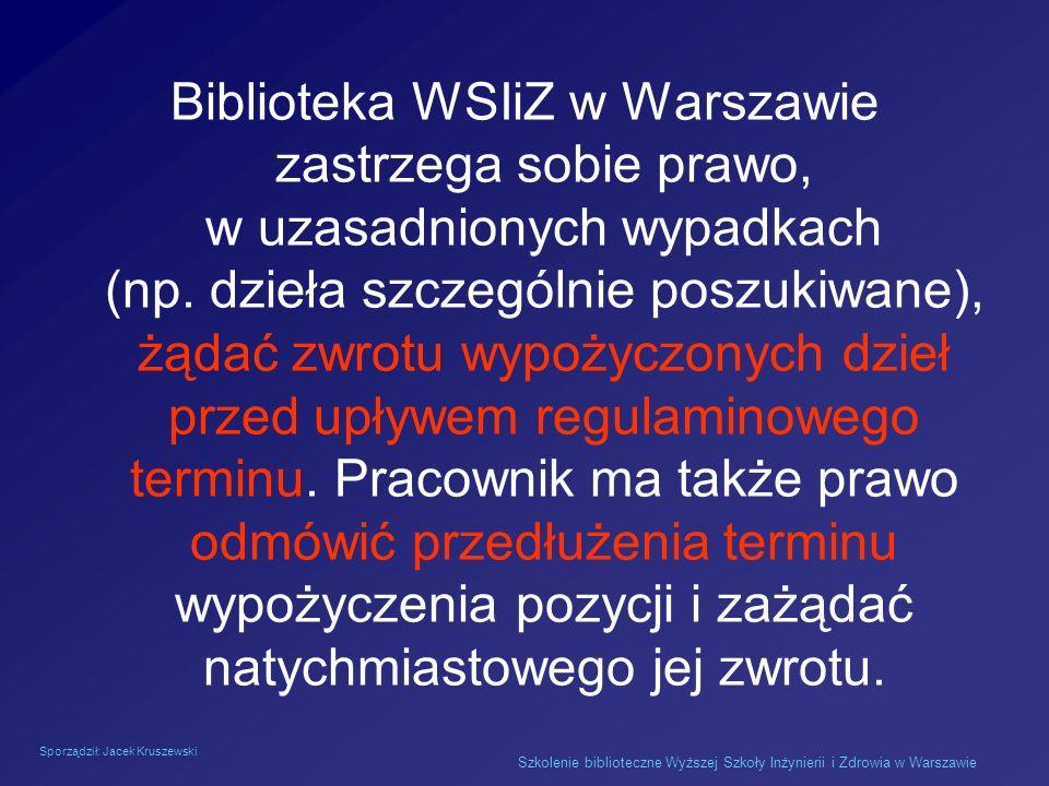 Sporządził: Jacek Kruszewski Szkolenie biblioteczne Wyższej Szkoły Inżynierii i Zdrowia w Warszawie Biblioteka WSIiZ w Warszawie zastrzega sobie prawo